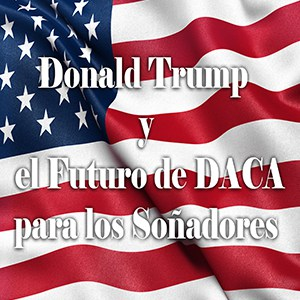 Donald Trump and the Future of DACA in the US