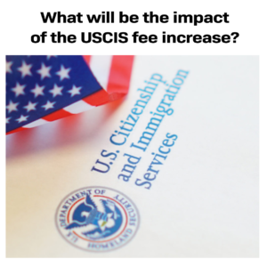 What will be the impact of the USCIS fee increase?